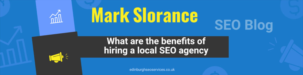 What are the benefits of hiring a local Edinburgh SEO agency?
